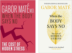 When the Body Says No: Best-selling book on stress and health by Dr. Gabor Maté